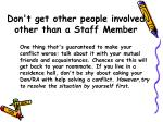 don t get other people involved other than a staff member