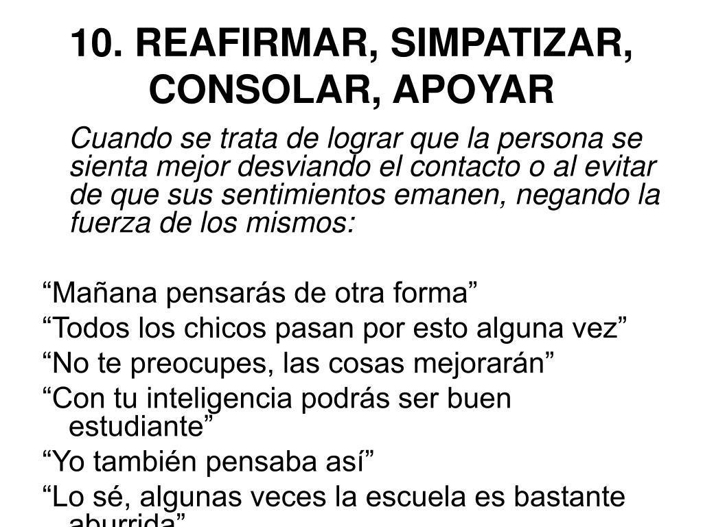 10. REAFIRMAR, SIMPATIZAR, CONSOLAR, APOYAR