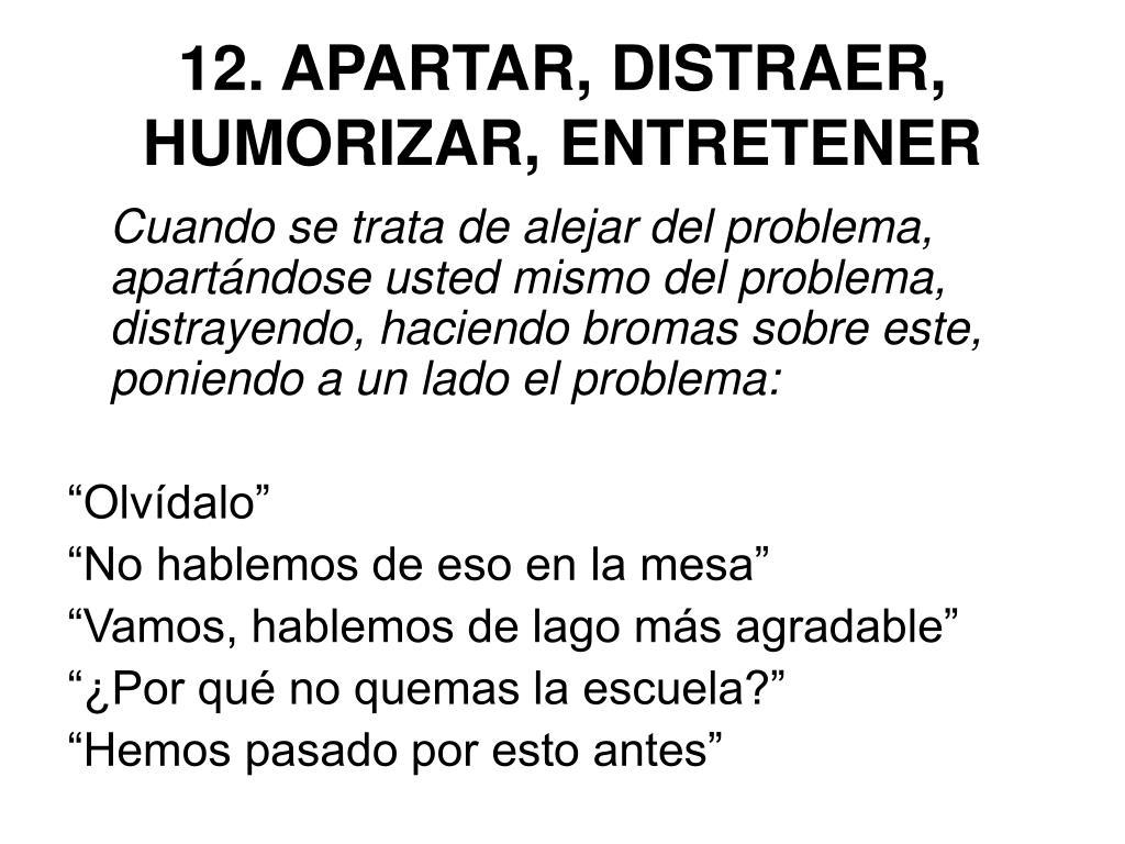 12. APARTAR, DISTRAER, HUMORIZAR, ENTRETENER