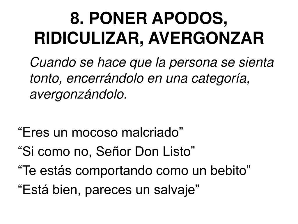 8. PONER APODOS, RIDICULIZAR, AVERGONZAR
