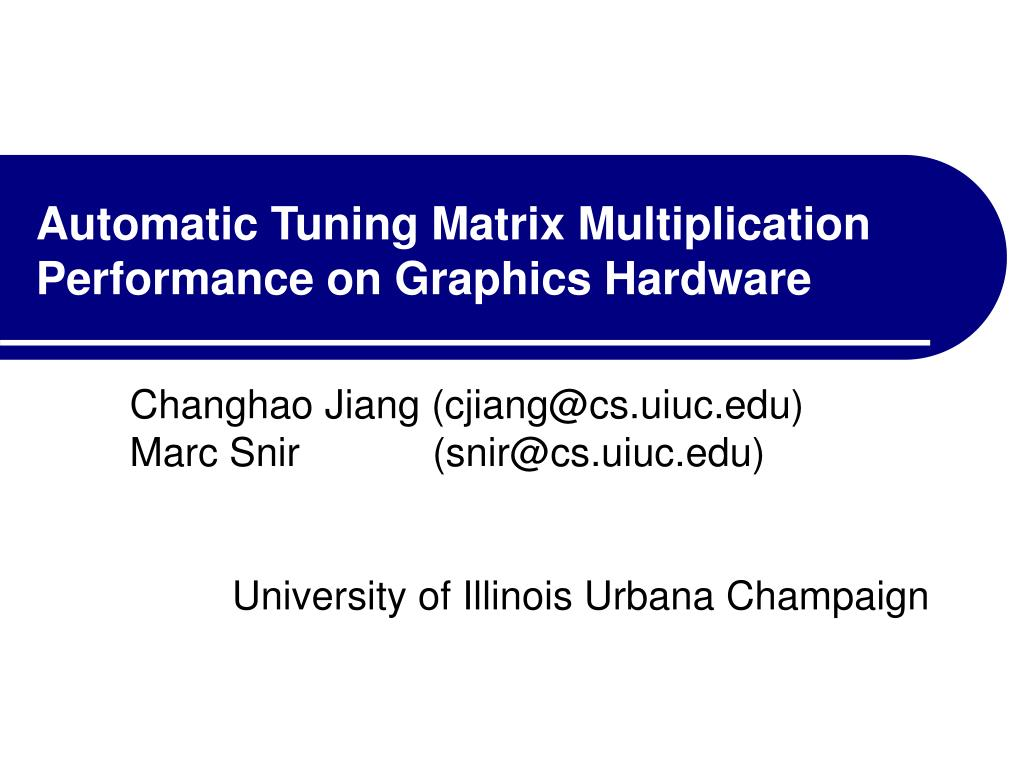 automatic tuning matrix multiplication performance on graphics hardware l.
