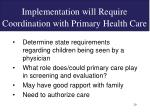implementation will require coordination with primary health care