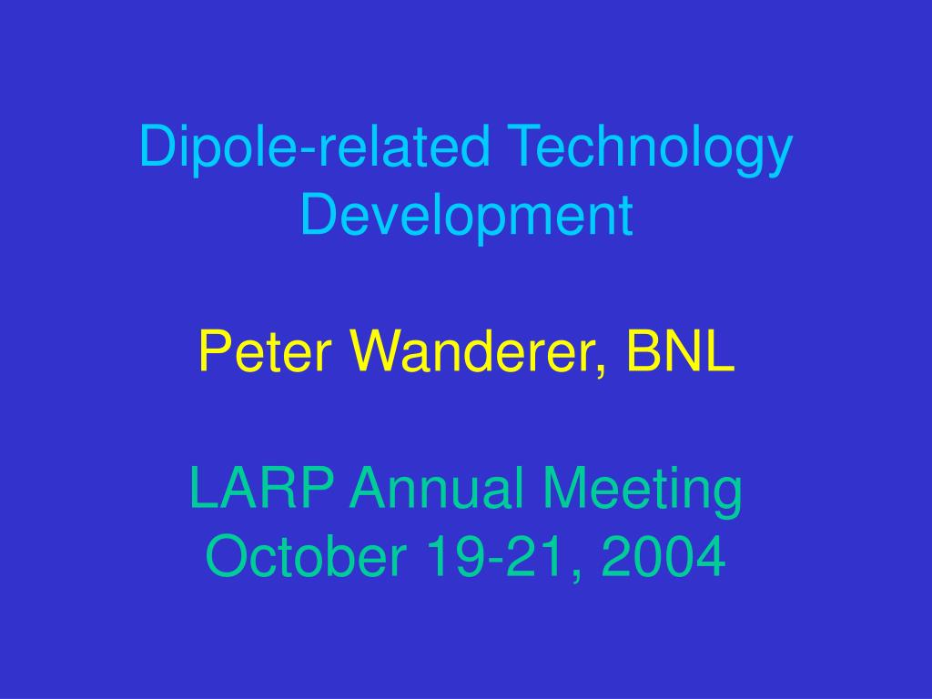 dipole related technology development peter wanderer bnl larp annual meeting october 19 21 2004 l.