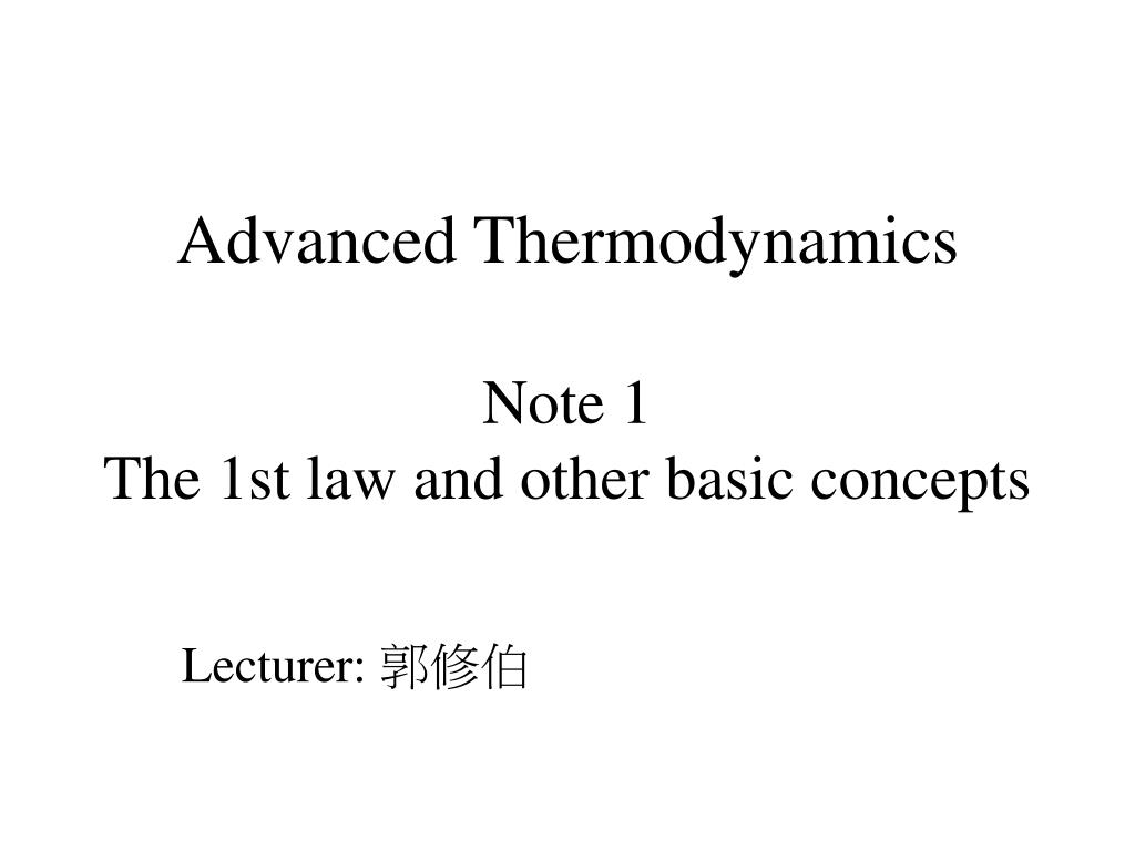 advanced thermodynamics note 1 the 1st law and other basic concepts l.
