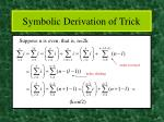 symbolic derivation of trick