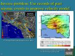 inverse problem use records of past seismic events to improve velocity model