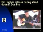 bill hughes relaxes during stand down in duc pho