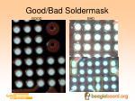 good bad soldermask