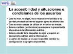 la accesibilidad y situaciones o condiciones de los usuarios