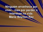 ningu m envelhece por viver mas por perder o interesse na vida marie beynon ray