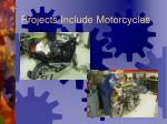 projects include motorcycles