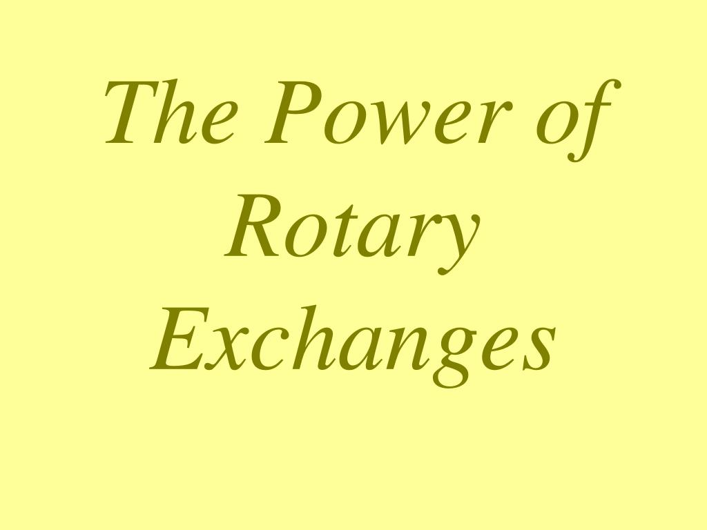 the power of rotary exchanges l.
