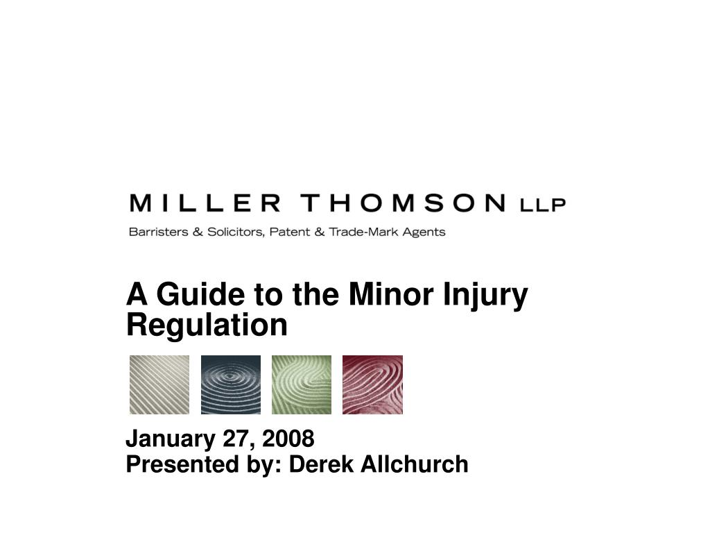 a guide to the minor injury regulation january 27 2008 presented by derek allchurch l.