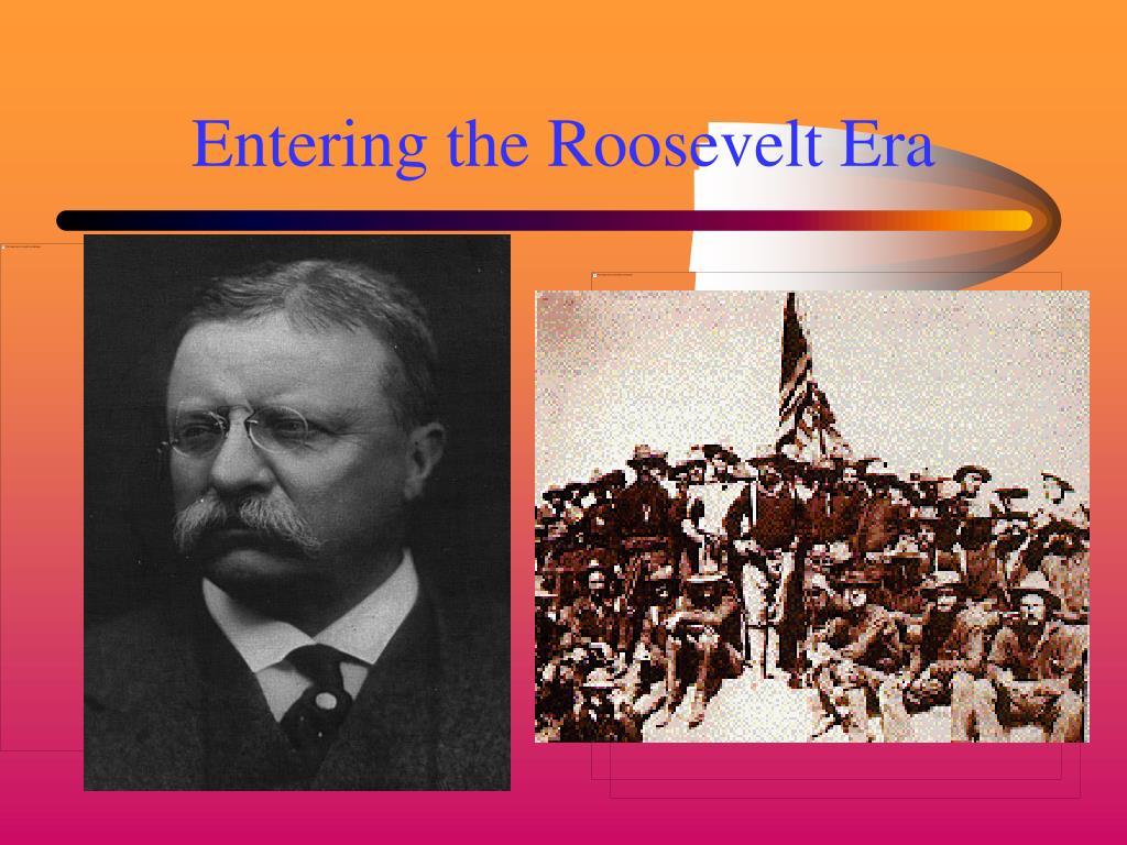entering the roosevelt era l.