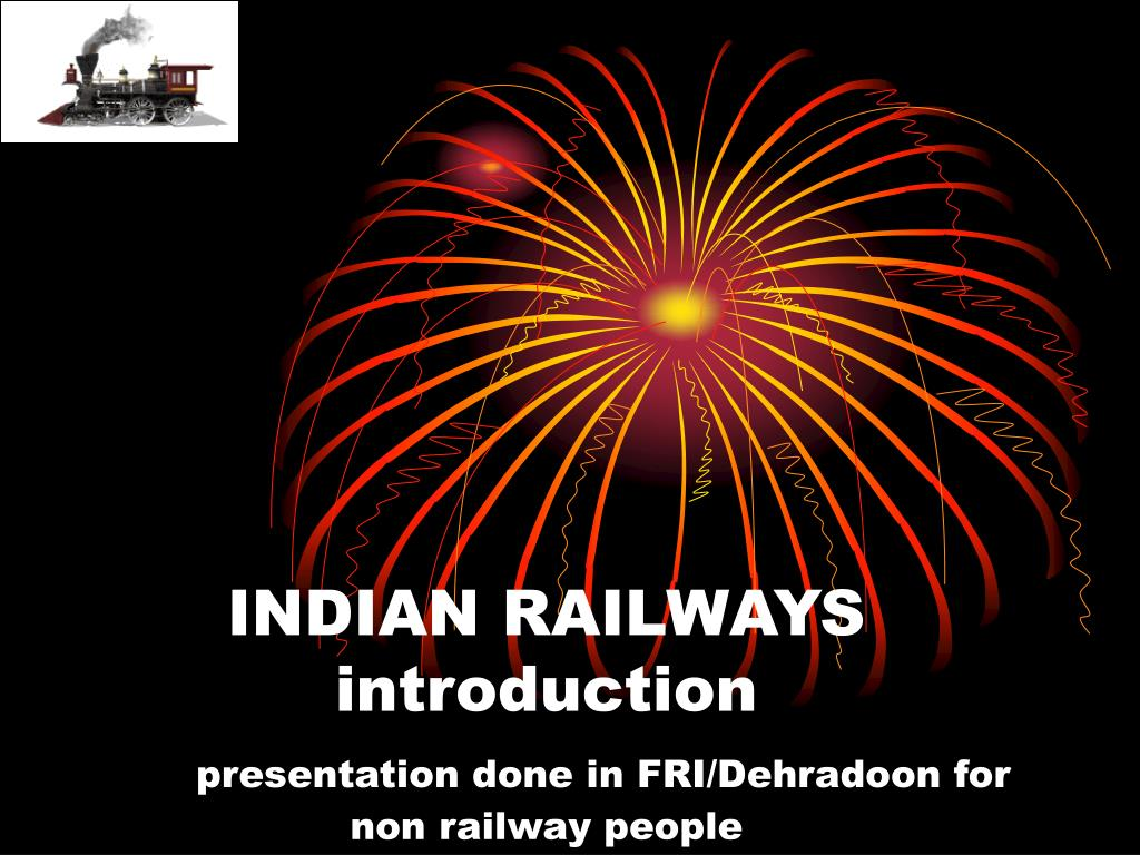 indian railways introduction presentation done in fri dehradoon for non railway people l.