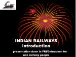 indian railways introduction presentation done in fri dehradoon for non railway people