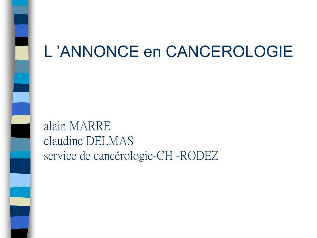 l annonce en cancerologie alain marre claudine delmas service de canc rologie ch rodez l.