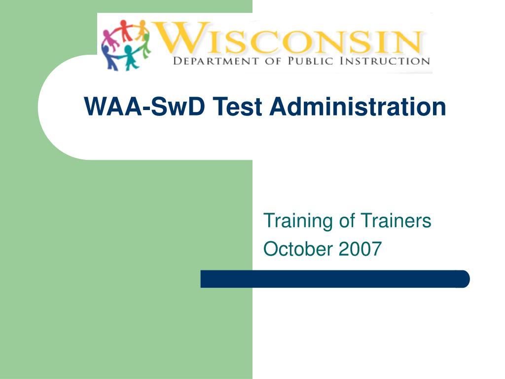 waa swd test administration l.