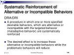 systematic reinforcement of alternative or incompatible behaviors