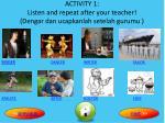 activity 1 listen and repeat after your teacher dengar dan ucapkanlah setelah gurumu