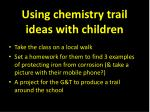 using chemistry trail ideas with children