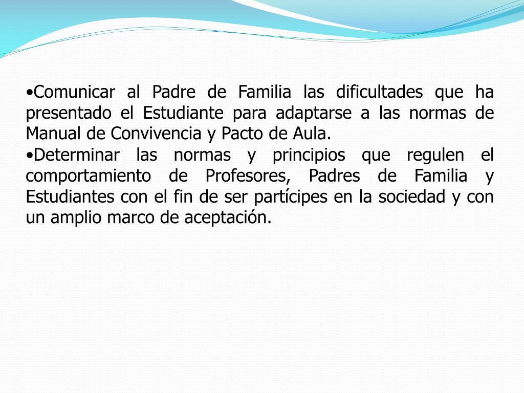 Comunicar al Padre de Familia las dificultades que ha presentado el Estudiante para adaptarse a las normas de Manual de Convivencia y Pacto de Aula.
