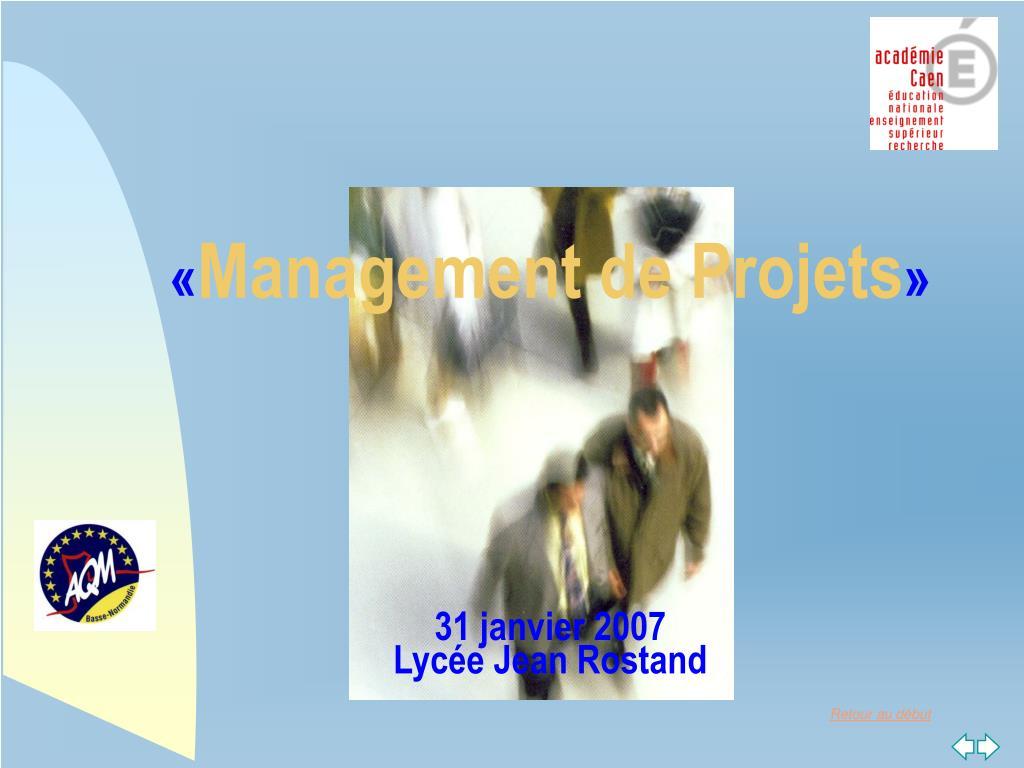 management de projets 31 janvier 2007 lyc e jean rostand l.
