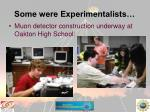 some were experimentalists