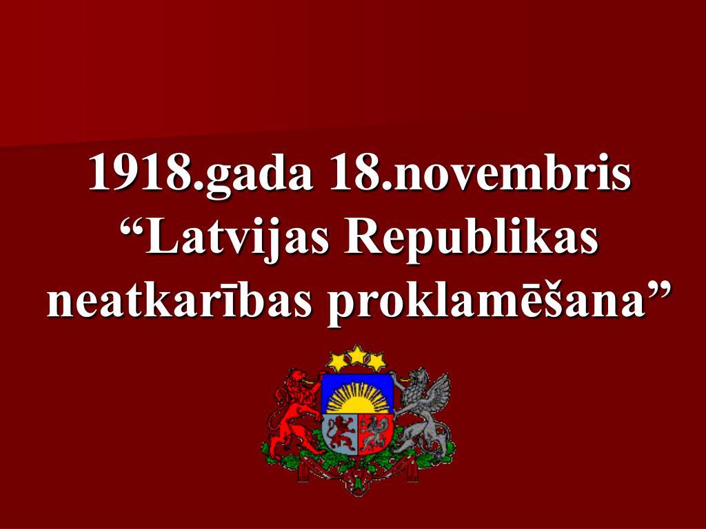 1918 gada 18 novembris latvijas republikas neatkar bas proklam ana l.