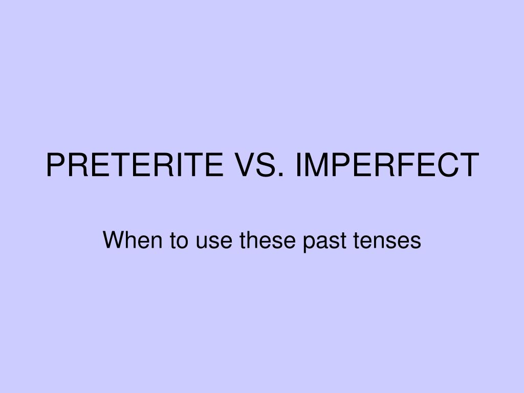 preterite vs imperfect l.