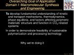 overarching goal of application domain i macromolecular synthesis and engineering12