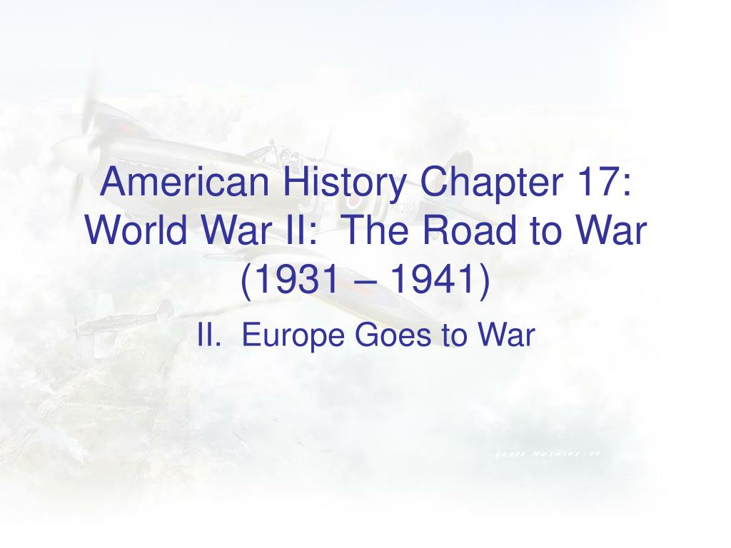 american history chapter 17 world war ii the road to war 1931 1941 l.
