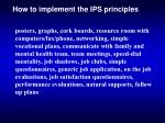 how to implement the ips principles