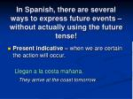 in spanish there are several ways to express future events without actually using the future tense