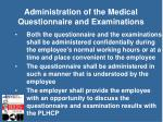 administration of the medical questionnaire and examinations