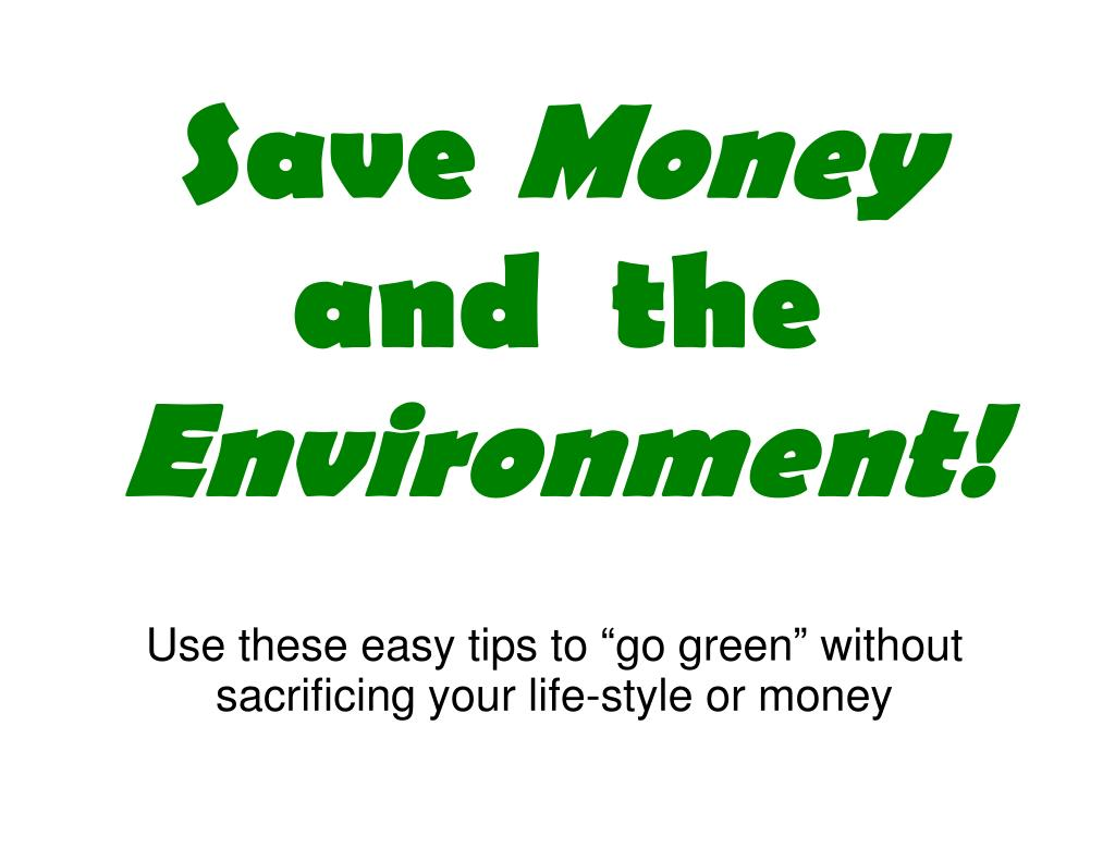 use these easy tips to go green without sacrificing your life style or money l.