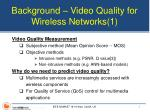 background video quality for wireless networks 1