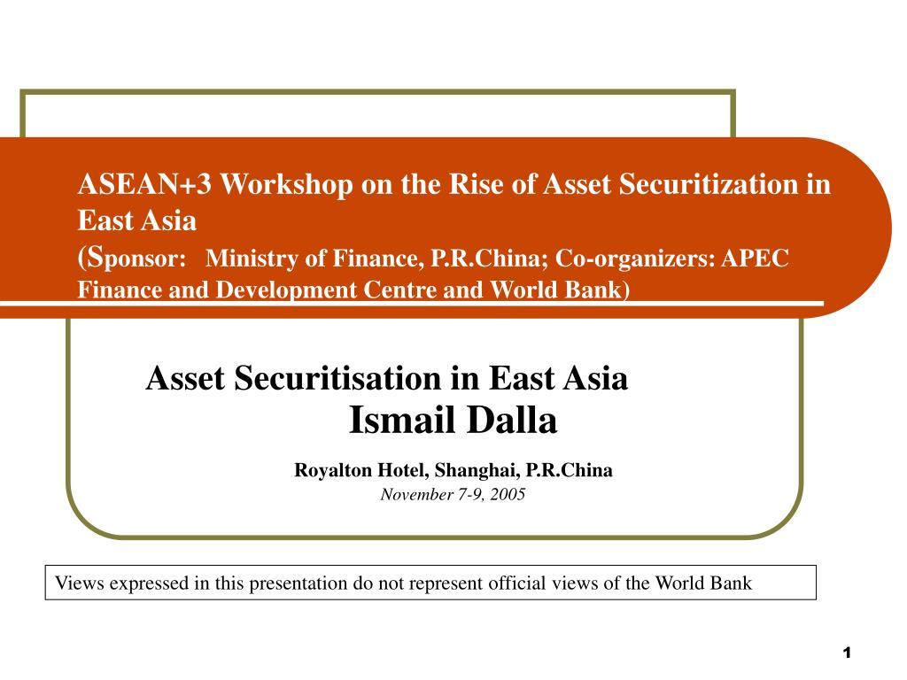asset securitisation in east asia ismail dalla royalton hotel shanghai p r china november 7 9 2005 l.