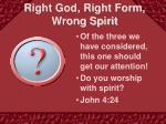 right god right form wrong spirit
