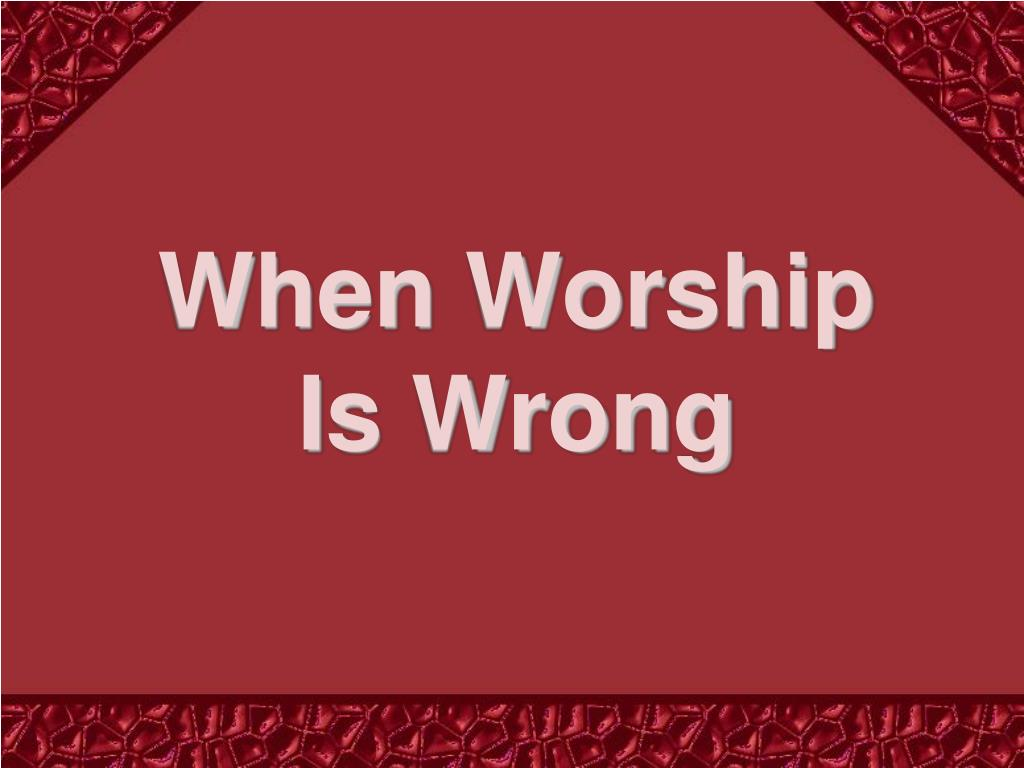 when worship is wrong l.