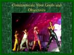 communicate your goals and objectives