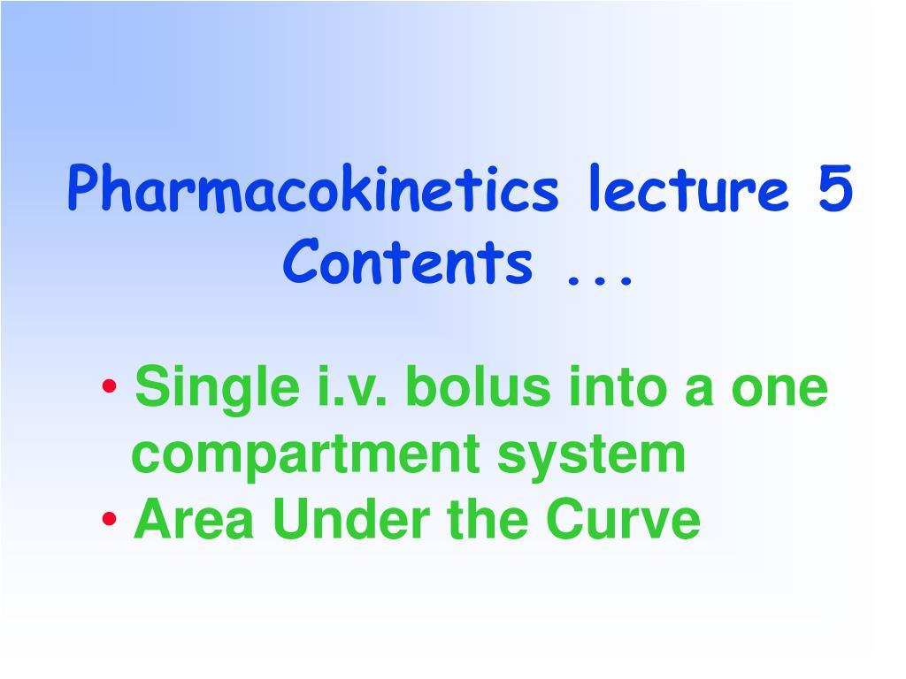 pharmacokinetics lecture 5 contents l.