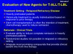 evaluation of new agents for t all t lbl