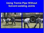using tremie pipe without solvent welding joints