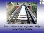 first lot fitted at the najimabad bridge by northern railway