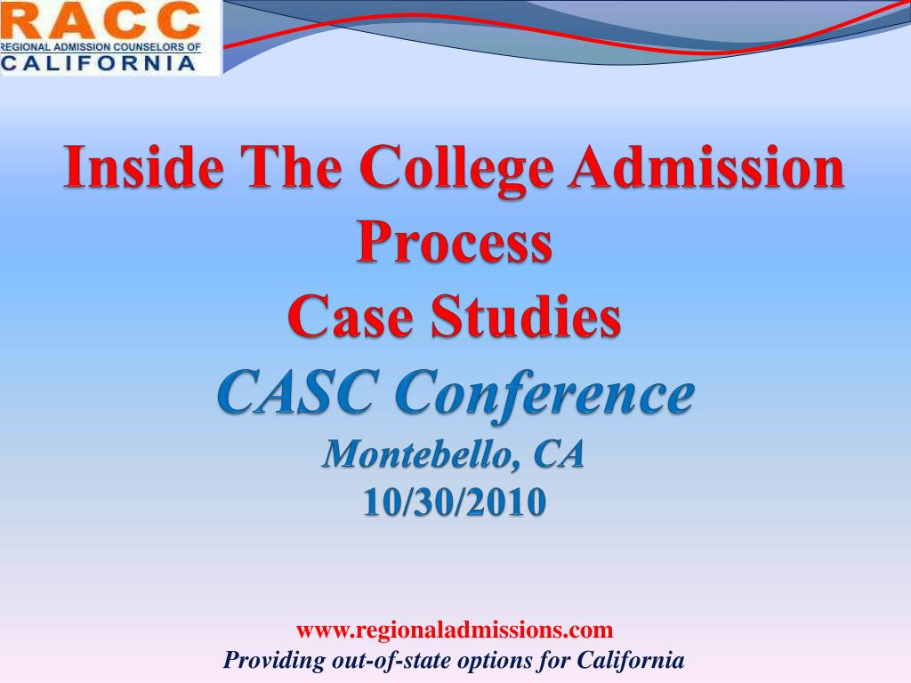inside the college admission process case studies casc conference montebello ca 10 30 2010 l.