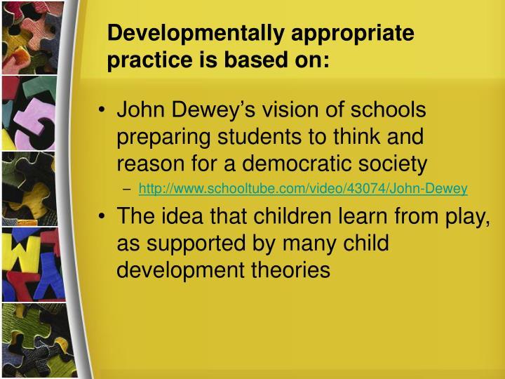 Developmentally appropriate practice is based on