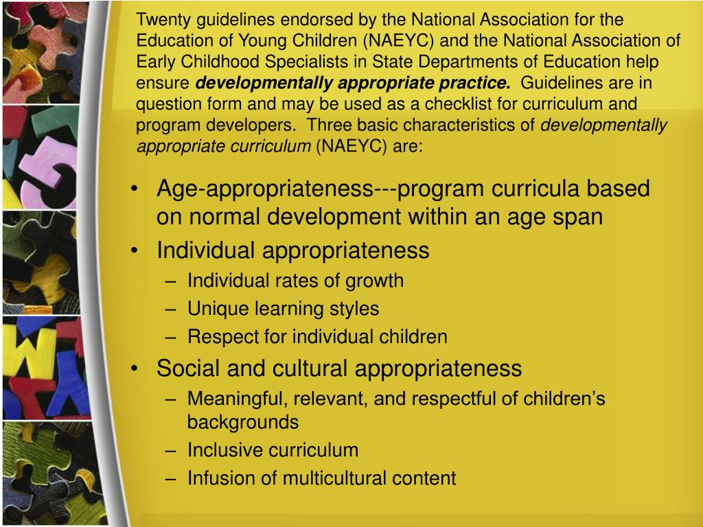 Twenty guidelines endorsed by the National Association for the Education of Young Children (NAEYC) and the National Association of Early Childhood Specialists in State Departments of Education help ensure