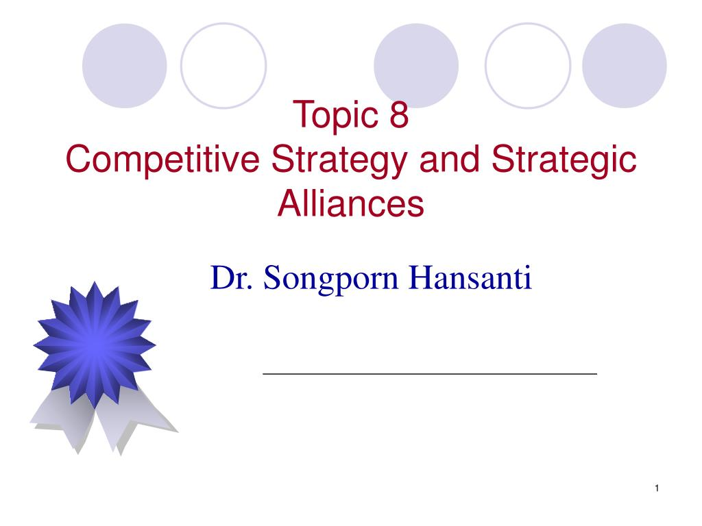 topic 8 competitive strategy and strategic alliances l.