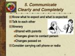 5 communicate clearly and completely